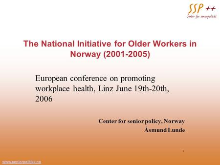 Www.seniorpolitikk.no 1 The National Initiative for Older Workers in Norway (2001-2005) European conference on promoting workplace health, Linz June 19th-20th,