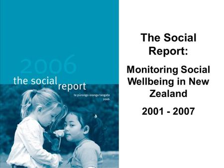 The Social Report: Monitoring Social Wellbeing in New Zealand 2001 - 2007.