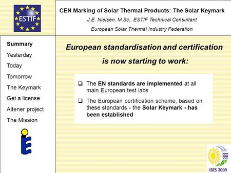 CEN Marking of Solar Thermal Products: The Solar Keymark J.E. Nielsen, M.Sc., ESTIF Technical Consultant European Solar Thermal Industry Federation  The.