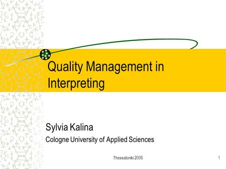 Thessaloniki 20061 Quality Management in Interpreting Sylvia Kalina Cologne University of Applied Sciences.