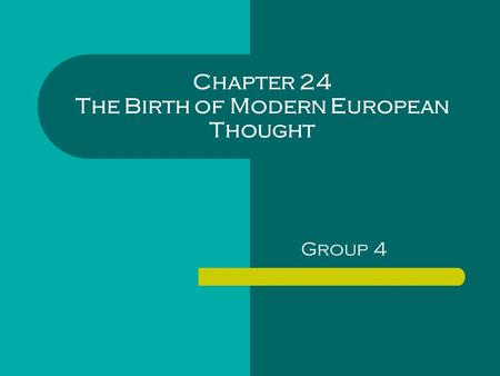 Chapter 24 The Birth of Modern European Thought Group 4.