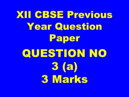 XII CBSE Previous Year Question Paper QUESTION NO 3 (a) 3 Marks.