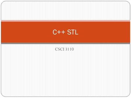 CSCI 3110 C++ STL. STL – Standard Template Library Collections of useful classes for common data structures Ability to store objects of any type (template)