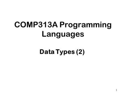 1 COMP313A Programming Languages Data Types (2). 2 Overview Type Constructors Type Equivalence Type Checking Type Conversion.
