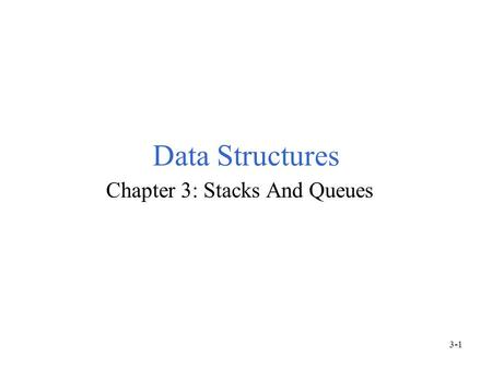 Data Structures Chapter 3: Stacks And Queues 3-1.