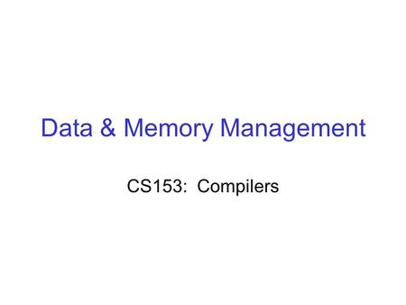 Data & Memory Management CS153: Compilers. Records in C: struct Point { int x; int y; }; struct Rect { struct Point ll,lr,ul,ur; }; struct Rect mkSquare(struct.