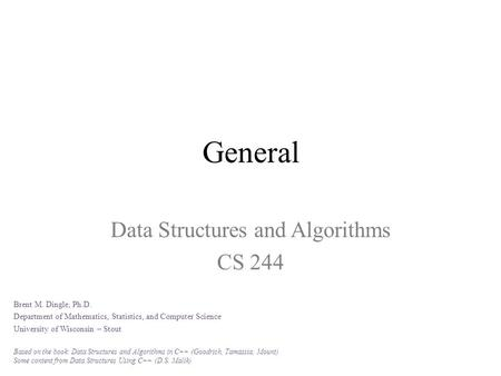General Data Structures and Algorithms CS 244 Brent M. Dingle, Ph.D. Department of Mathematics, Statistics, and Computer Science University of Wisconsin.