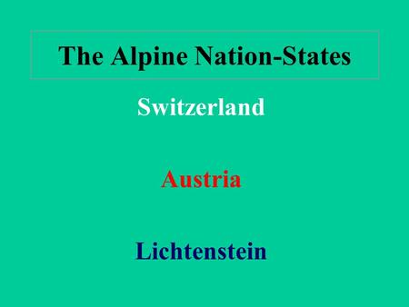 The Alpine Nation-States Switzerland Austria Lichtenstein.