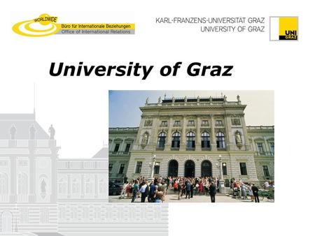 University of Graz. Graz UNESCO's World Heritage Cultural Capital 2003 UNESCO City of Design 2011 Inhabitants: 270.000 (second largest city in Austria)