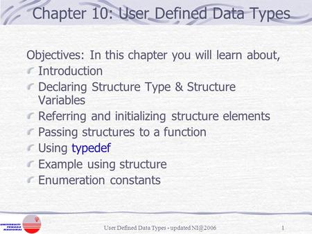 User Defined Data Types - updated Chapter 10: User Defined Data Types Objectives: In this chapter you will learn about, Introduction Declaring.
