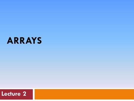 ARRAYS Lecture 2. 2 Arrays Hold Multiple values  Unlike regular variables, arrays can hold multiple values.
