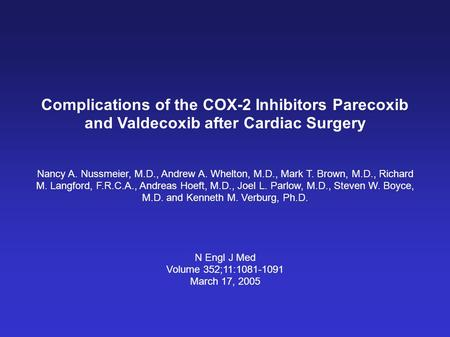 Complications of the COX-2 Inhibitors Parecoxib and Valdecoxib after Cardiac Surgery Nancy A. Nussmeier, M.D., Andrew A. Whelton, M.D., Mark T. Brown,