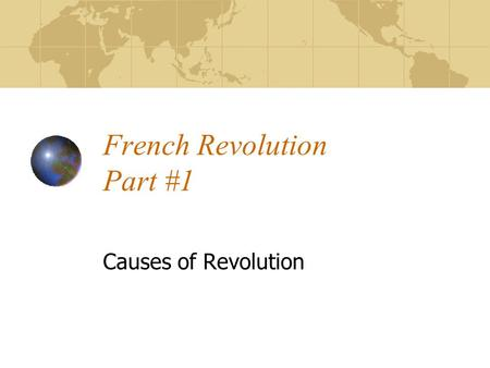 French Revolution Part #1 Causes of Revolution.