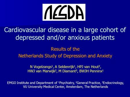 Cardiovascular disease in a large cohort of depressed and/or anxious patients Results of the Netherlands Study of Depression and Anxiety N Vogelzangs 1,