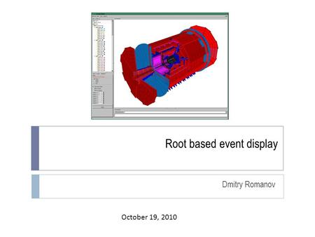 Root based event display Dmitry Romanov October 19, 2010.