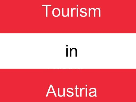 In Austria Tourism in Austria. Quick facts President: Heinz Fischer (2004) Population (2012 est.): 8,219,734 Life expectancy: 79.91 Capital and largest.