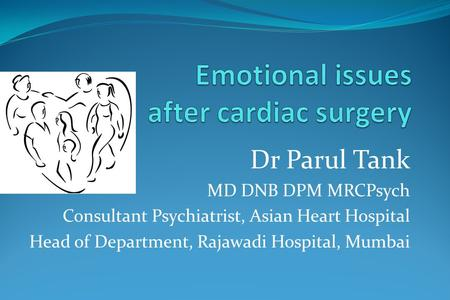 Dr Parul Tank MD DNB DPM MRCPsych Consultant Psychiatrist, Asian Heart Hospital Head of Department, Rajawadi Hospital, Mumbai.