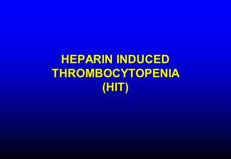 HEPARIN INDUCED THROMBOCYTOPENIA (HIT). HEPARIN-INDUCED THROMBOCYTOPENIA Unfractionated heparin (UFH) (beef > pork) –Continuous iv infusion –Cardiopulmonary.