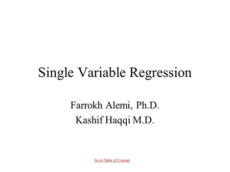 Go to Table of Content Single Variable Regression Farrokh Alemi, Ph.D. Kashif Haqqi M.D.