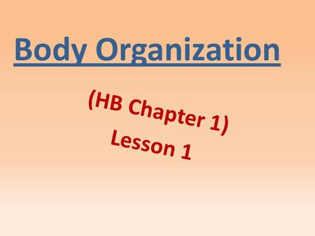 Body Organization (HB Chapter 1) Lesson 1. Directs the cell's activities and holds information that controls a cell's function. nucleus.