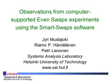 S ystems Analysis Laboratory Helsinki University of Technology Observations from computer- supported Even Swaps experiments using the Smart-Swaps software.