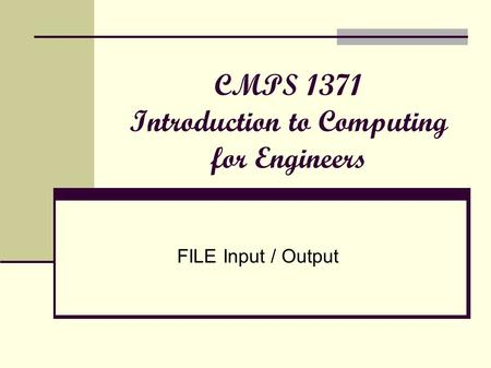 CMPS 1371 Introduction to Computing for Engineers FILE Input / Output.