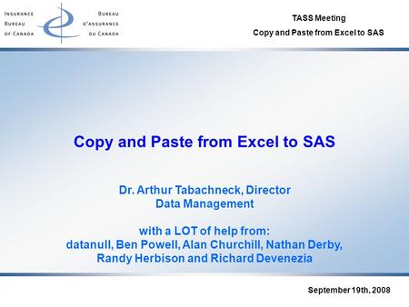 TASS Meeting Copy and Paste from Excel to SAS September 19th, 2008 Copy and Paste from Excel to SAS Dr. Arthur Tabachneck, Director Data Management with.