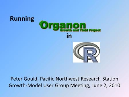 Running in Peter Gould, Pacific Northwest Research Station Growth-Model User Group Meeting, June 2, 2010.