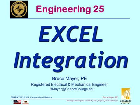 ENGR-25_EXCEL_Integration_Tutorial-Example.pptx 1 Bruce Mayer, PE ENGR/MTH/PHYS25: Computational Methods Bruce Mayer, PE Registered.