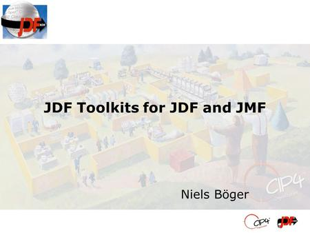 JDF Toolkits for JDF and JMF Niels Böger. JDF Library and API Read, write, work with JDF and JMF files Additional high-level routines –spawn / merge MIME.
