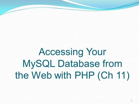 Accessing Your MySQL Database from the Web with PHP (Ch 11) 1.