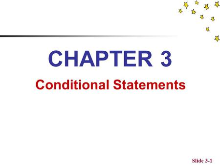 Slide 3-1 CHAPTER 3 Conditional Statements Objectives To learn to use conditional test statements to compare numerical and string data values To learn.