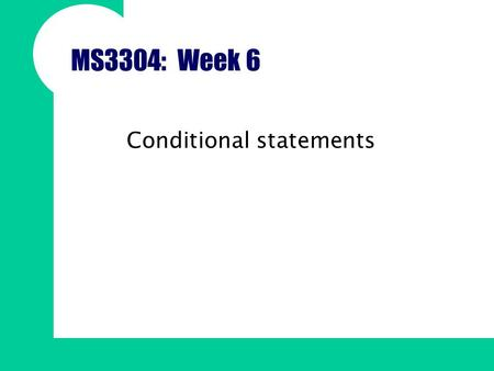 MS3304: Week 6 Conditional statements. Overview The flow of control through a script Boolean Logic Conditional & logical operators Basic decision making.