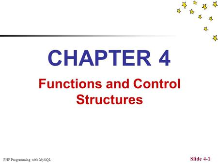 PHP Programming with MySQL Slide 4-1 CHAPTER 4 Functions and Control Structures.