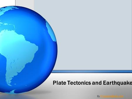 Plate Tectonics and Earthquakes By PresenterMedia.comPresenterMedia.com.
