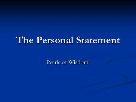The Personal Statement Pearls of Wisdom!. Used by Admissions Tutors To decide which candidates to interview To decide which candidates to interview In.