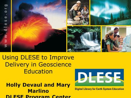 Using DLESE to Improve Delivery in Geoscience Education Holly Devaul and Mary Marlino DLESE Program Center.