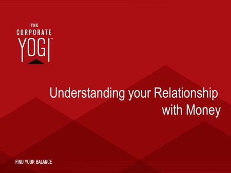 Understanding your Relationship with Money. Your Relationships.