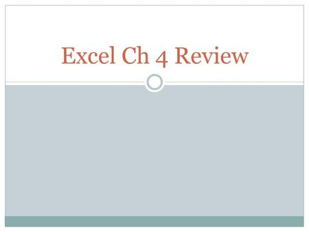 Excel Ch 4 Review. True or False? Cell names can be created through the use of the Name Command. True.