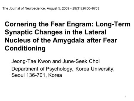 Cornering the Fear Engram: Long-Term Synaptic Changes in the Lateral Nucleus of the Amygdala after Fear Conditioning Jeong-Tae Kwon and June-Seek Choi.