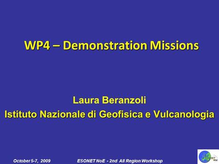 Laura Beranzoli Istituto Nazionale di Geofisica e Vulcanologia October 5-7, 2009ESONET NoE - 2nd All Region Workshop WP4 – Demonstration Missions.