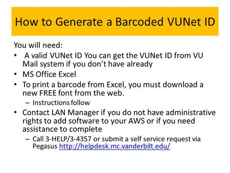 How to Generate a Barcoded VUNet ID You will need: A valid VUNet ID You can get the VUNet ID from VU Mail system if you don't have already MS Office Excel.