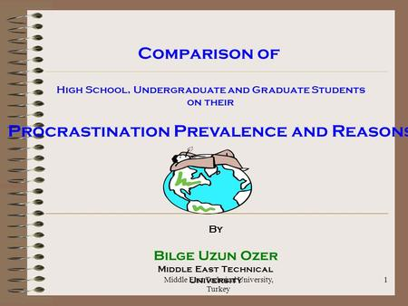 Middle East Technical University, Turkey 1 Comparison of High School, Undergraduate and Graduate Students on their Procrastination Prevalence and Reasons.