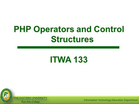 Slide 1 PHP Operators and Control Structures ITWA 133.