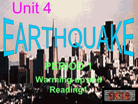 Unit 4 PERIOD 1 Warming-up and Reading1 三维目标 ₫1. Knowledge: (1) Get a general idea of earthquakes and some other natural disasters. (2) Know the cause.