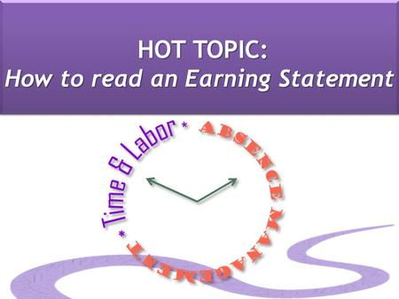 HOT TOPIC: How to read an Earning Statement. Earnings Statement: Earnings Statement: Hours & Earnings BIWEEKLY PAYCHECK (STUDENT & CLASSIFIED): MONTHLY.
