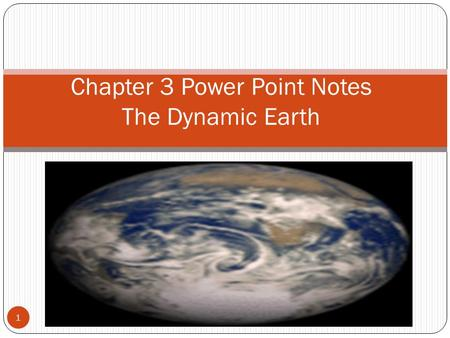 Chapter 3 Power Point Notes The Dynamic Earth 1. Section 1 Notes 2.