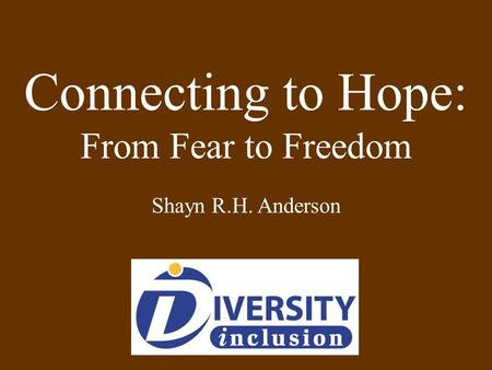 Connecting to Hope: From Fear to Freedom Shayn R.H. Anderson.