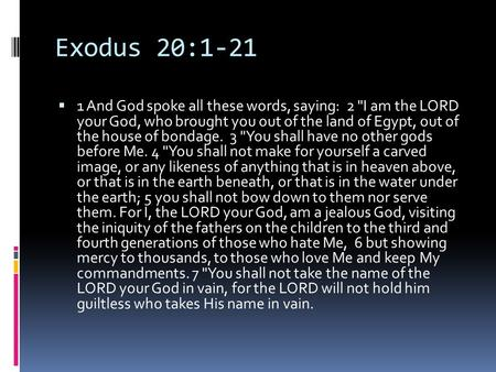 Exodus 20:1-21  1 And God spoke all these words, saying: 2 I am the LORD your God, who brought you out of the land of Egypt, out of the house of bondage.