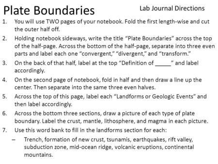 Plate Boundaries 1.You will use TWO pages of your notebook. Fold the first length-wise and cut the outer half off. 2.Holding notebook sideways, write the.